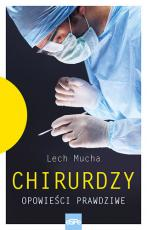 Chirurdzy - Opowieści prawdziwe, Lech Mucha