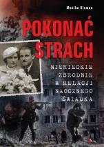 Pokonać strach - Niemieckie zbrodnie w relacji naocznego świadka, Monika Kicman