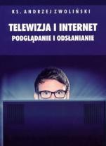 Telewizja i internet. Podglądanie i odsłanianie - , ks. Andrzej Zwoliński