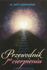Przewodnik po cierpieniu - , ks. Jerzy Grześkowiak