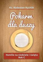 Pokarm dla duszy Rok C - Homilie na niedziele i święta. Rok C, ks. Radosław Rychlik
