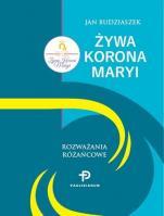 Żywa Korona Maryi - Rozważania różańcowe, Jan Budziaszek