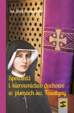 Spowiedź i kierownictwo duchowe w pismach św. Faustyny - , ks. Józef Pochwat MS