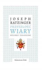 Przyszłość wiary - Refleksje teologiczne, Benedykt XVI (Joseph Ratzinger)
