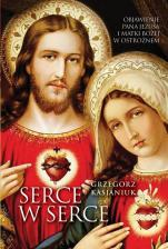 Serce w serce wyd.2 - Objawienie Pana Jezusa i Matki Bożej wOstrożnem, Grzegorz Kasjaniuk