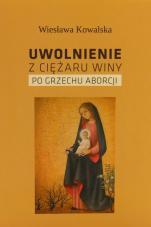 Uwolnienie z ciężaru winy po grzechu aborcji - , Wiesława Kowalska