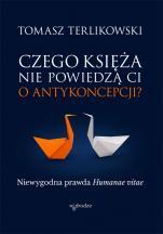 Czego księża nie powiedzą ci o antykoncepcji? - Niewygodna prawda Humanae vitae, Tomasz Terlikowski