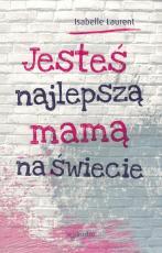 Jesteś najlepszą mamą na świecie - , Isabelle Laurent