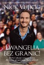 Ewangelia bez granic - Jak być rękami i nogami Jezusa dla świata spragnionego Bożej miłości?, Nick Vujicic