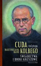 Cuda świętego Maksymiliana Marii Kolbego część 2 - Świadectwa i drogi krzyżowe, oprac. Katarzyna Pytlarz
