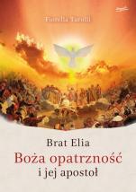 Brat Elia. Boża opatrzność i jej apostoł - , Fiorella Turolli