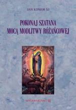 Pokonaj szatana mocą modlitwy różańcowej - , Jan Konior SJ