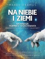 Na niebie i ziemi - Największe tajemnice wszechświata objaśniają czołowi polscy naukowcy, Marek Oramus