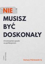 Nie musisz być doskonały - Chrześcijański sposób na perfekcjonizm, Dariusz Piórkowski SJ