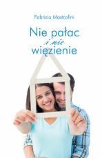 Nie pałac i nie więzienie - Jak podchodzić do problemów życia w rodzinie, Fabrizio Mastrofini