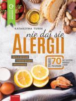 Nie daj się alergii - Dieta w alergiach i nietolerancjach pokarmowych, Katarzyna Turek
