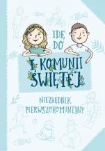 Idę do I Komunii Świętej - Niezbędnik pierwszokomunijny, Artur Maciak, Ania Jamróz