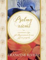 Psalmy ziemi - Rozważania o tym, jak Bóg przemawia do nas poprzez przyrodę, Francine Rivers
