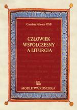 Człowiek współczesny a liturgia - Diagnoza, skutki i leczenie choroby toczącej liturgię rzymską, Cassian Folsom OSB
