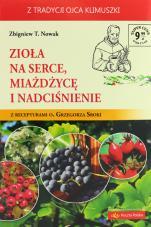 Zioła na serce, miażdżycę i nadciśnienie - Z recepturami o. Grzegorza Sroki, Zbigniew T. Nowak
