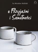O przyjaźni i samotności - , ks. Mirosław Maliński