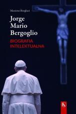 Jorge Mario Bergoglio. Biografia intelektualna - Dialektyka i mistyka, Massimo Borghesi