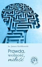 Prawda, wolność i miłość - , ks. Janusz Królikowski