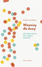 Witaminy dla duszy - 100 krótkich historii, które rozjaśnią każdy dzień, Norbert Lechleitner
