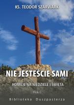 Nie jesteście sami. Rok C - Homilie na niedziele i święta, ks. Teodor Szarwark