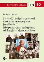 Świętość i święci wyniesieni na ołtarze przez papieża Jana Pawła II - jako paradygmat teologiczny, edukacyjny i zjednoczeniowy, ks. Robert Samsel