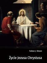 Życie Jezusa Chrystusa / F.J. Sheen - , Fulton J. Sheen