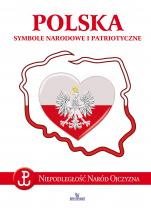 Polska. Symbole narodowe i patriotyczne - Niepodległość, naród, Ojczyzna, Anna Paterek