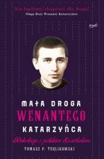 Mała droga Wenantego Katarzyńca - Rekolekcje z polskim Szarbelem, Tomasz P. Terlikowski