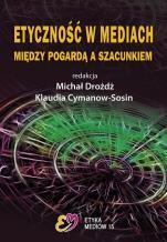 Etyczność w mediach - Między pogardą a szacunkiem, red. Michał Drożdż, Klaudia Cymanow-Sosin