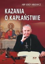 Kazania o kapłaństwie - Abp Jerzy Ablewicz, red. ks. Adam Kokoszka