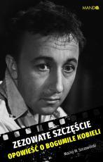 Zezowate szczęście - Opowieść o Bogumile Kobieli, Maciej M. Szczawiński