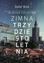 Zimna trzydziestoletnia - Nieautoryzowana biografia polskiego kapitalizmu, Rafał Woś