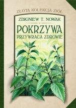 Pokrzywa przywraca zdrowie - , Zbigniew T. Nowak