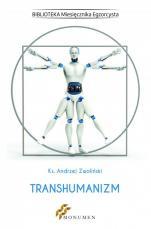 Transhumanizm - , ks. Andrzej Zwoliński