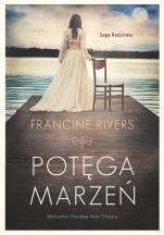 Potęga marzeń - Saga rodzinna, Francine Rivers