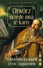 Otwórz przede mną te karty - Rozważania Ewangelii ze św. Augustynem. Rok ABC, s. Krystyna Abramczuk OSA