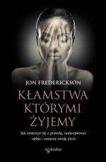 Kłamstwa, którymi żyjemy - Jak zmierzyć się z prawdą, zaakceptować siebie i zmienić swoje życie, Jon Frederickson