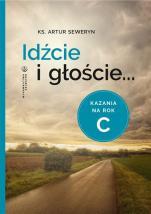 Idźcie i głoście Kazania na rok C - Kazania na rok C, ks. Artur Seweryn