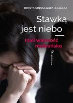 Stawką jest niebo - (nie)wierność małżeńska, Dorota Sobolewska-Bielecka