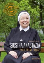 Siostra Anastazja Życie pełne smaku - Życie pełne smaku Historiaprzeplatanaprzepisami, s. Anastazja Pustelnik FDC, Sławomir Rusin