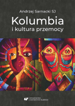 Kolumbia i kultura przemocy - , Andrzej Sarnacki SJ