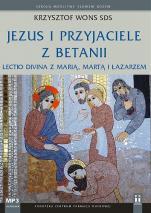 Jezus i przyjaciele z Betanii - Lectio divina z Marią, Martą i Łazarzem, Krzysztof Wons SDS