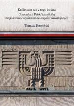 Królestwo nie z tego świata - O zasadach Polski katolickiej na podstawie wydarzeń nowszych i dawniejszych, Tomasz Rowiński