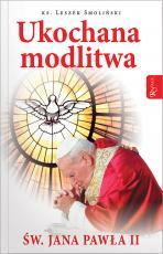 Ukochana modlitwa świętego Jana Pawła II - , ks. Leszek Smoliński
