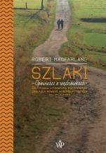 Szlaki - Opowieści o wędrówkach, Robert Macfarlane